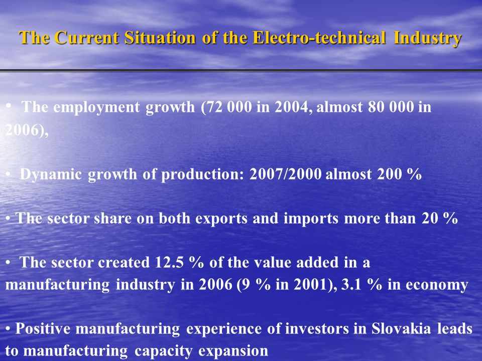 The employment growth (72 000 in 2004, almost 80 000 in 2006), Dynamic growth of production: 2007/2000 almost 200 % The sector share on both exports a