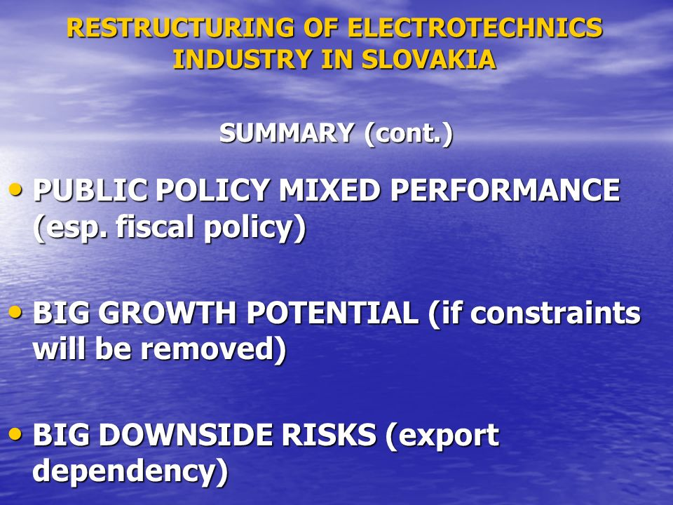 RESTRUCTURING OF ELECTROTECHNICS INDUSTRY IN SLOVAKIA PUBLIC POLICY MIXED PERFORMANCE (esp. fiscal policy) PUBLIC POLICY MIXED PERFORMANCE (esp. fisca