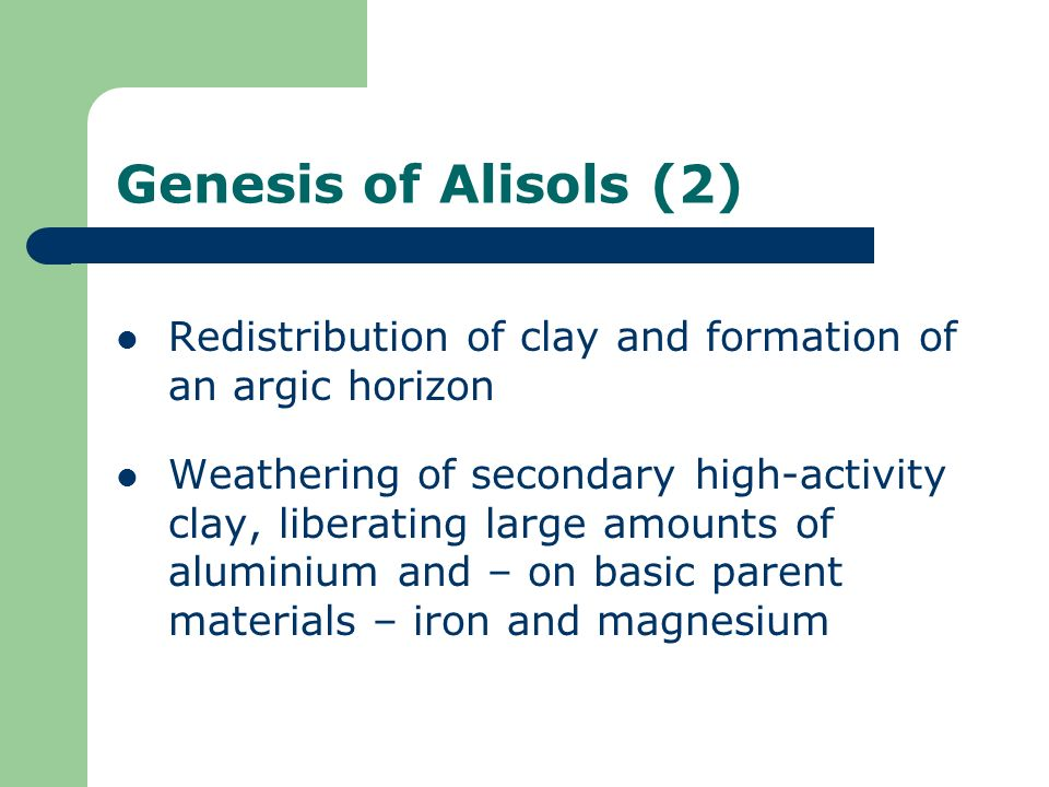 Genesis of Alisols (2) Redistribution of clay and formation of an argic horizon Weathering of secondary high-activity clay, liberating large amounts o