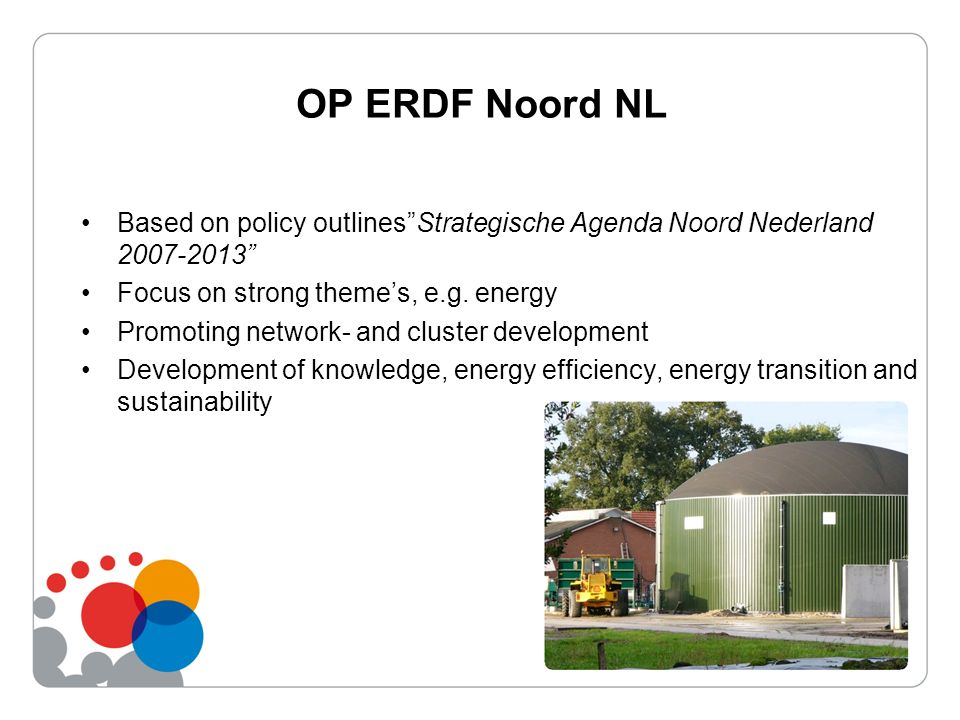 OP ERDF Noord NL Based on policy outlinesStrategische Agenda Noord Nederland 2007-2013 Focus on strong themes, e.g.