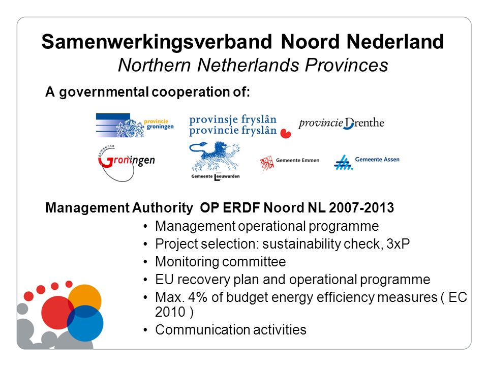 A governmental cooperation of: Management Authority OP ERDF Noord NL 2007-2013 Management operational programme Project selection: sustainability check, 3xP Monitoring committee EU recovery plan and operational programme Max.