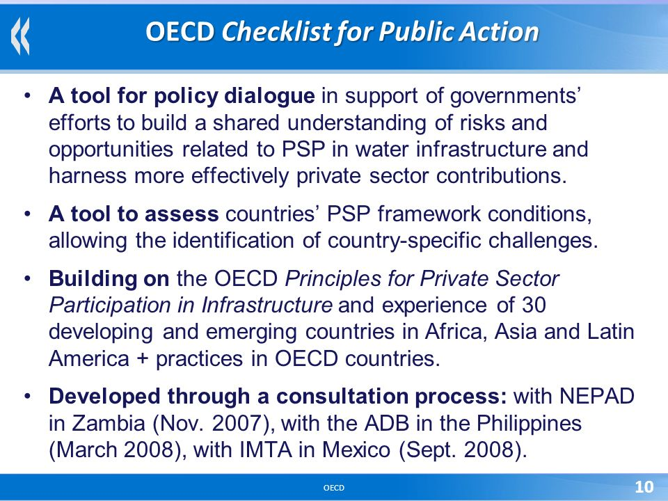 OECD 10 OECD Checklist for Public Action A tool for policy dialogue in support of governments efforts to build a shared understanding of risks and opportunities related to PSP in water infrastructure and harness more effectively private sector contributions.