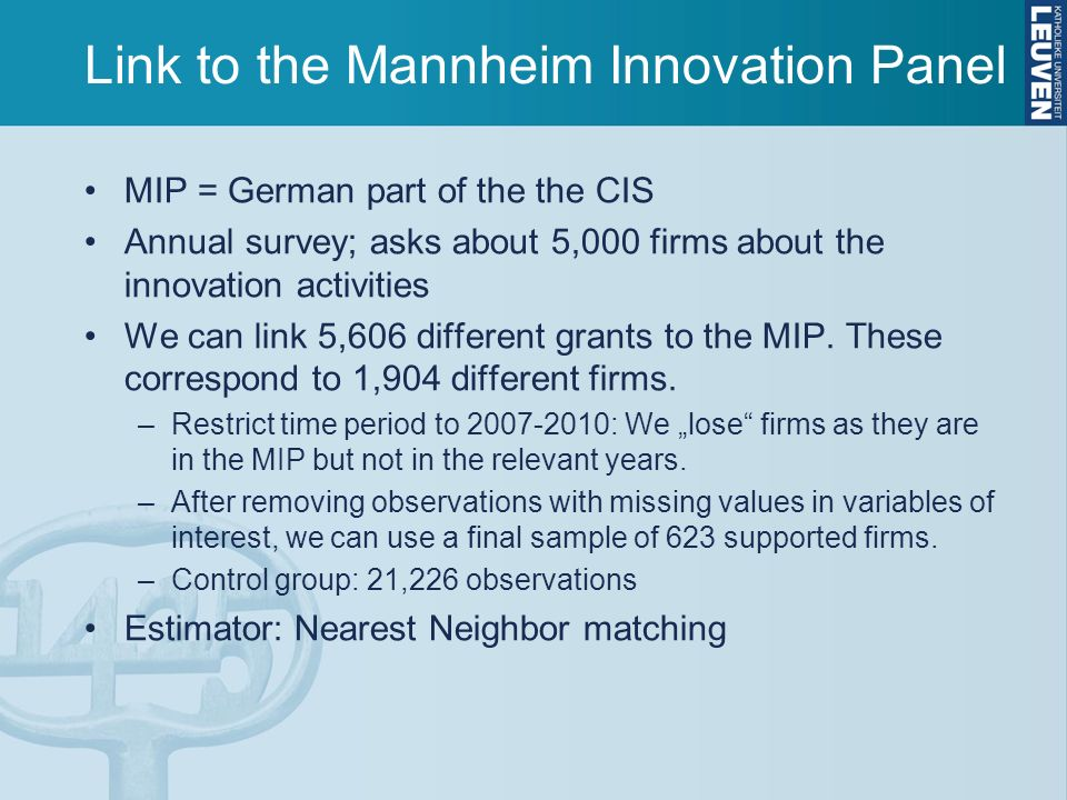 Link to the Mannheim Innovation Panel MIP = German part of the the CIS Annual survey; asks about 5,000 firms about the innovation activities We can link 5,606 different grants to the MIP.