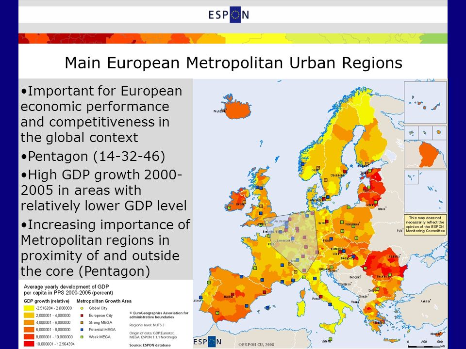 Main European Metropolitan Urban Regions Important for European economic performance and competitiveness in the global context Pentagon (14-32-46) High GDP growth 2000- 2005 in areas with relatively lower GDP level Increasing importance of Metropolitan regions in proximity of and outside the core (Pentagon)