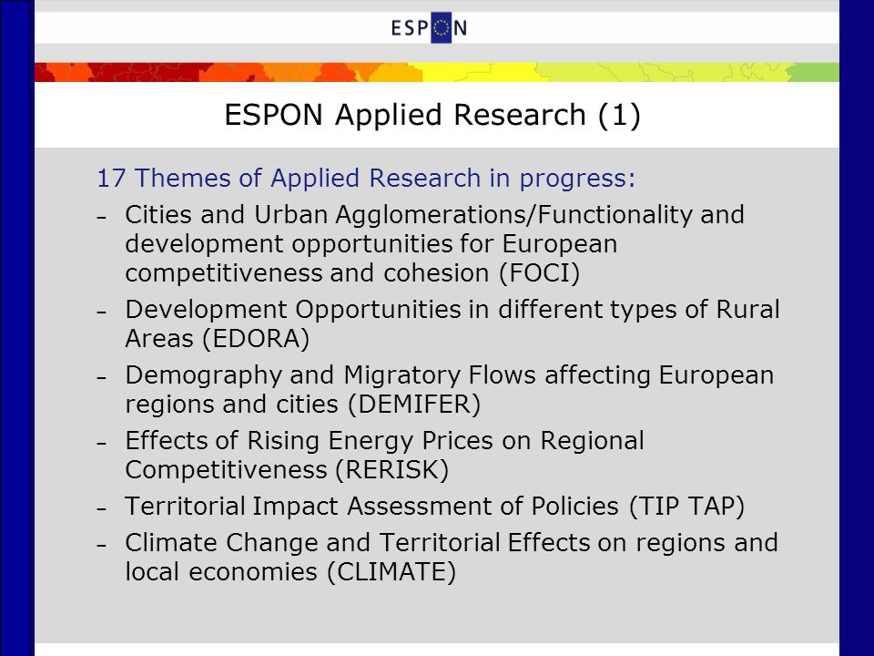 ESPON Applied Research (1) 17 Themes of Applied Research in progress: – Cities and Urban Agglomerations/Functionality and development opportunities fo