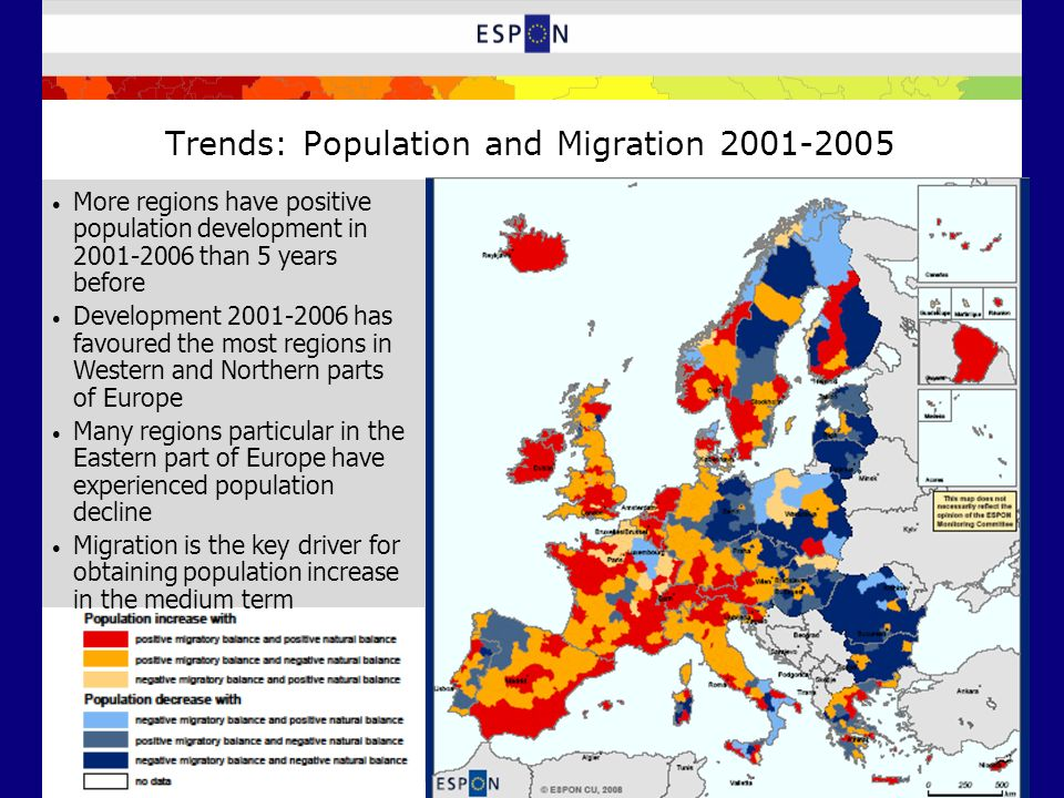 Trends: Population and Migration 2001-2005 More regions have positive population development in 2001-2006 than 5 years before Development 2001-2006 has favoured the most regions in Western and Northern parts of Europe Many regions particular in the Eastern part of Europe have experienced population decline Migration is the key driver for obtaining population increase in the medium term