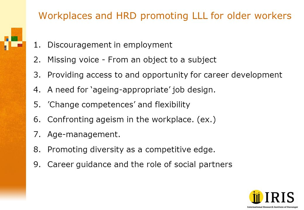 Workplaces and HRD promoting LLL for older workers 1.Discouragement in employment 2.Missing voice - From an object to a subject 3.Providing access to and opportunity for career development 4.A need for ageing-appropriate job design.