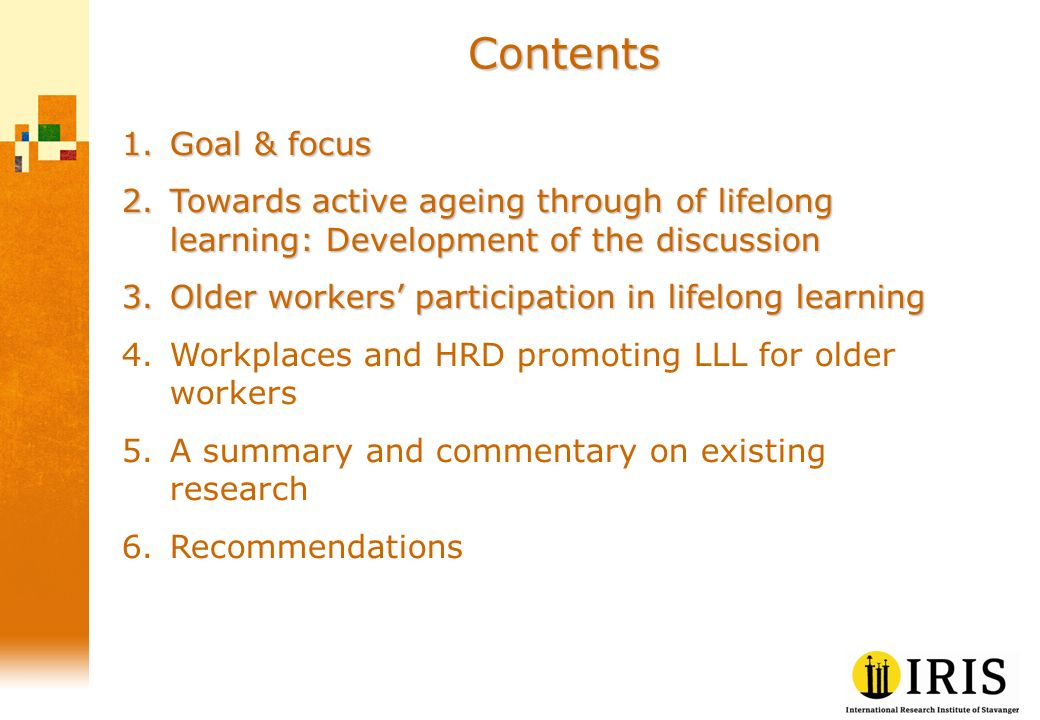 Contents 1.Goal & focus 2.Towards active ageing through of lifelong learning: Development of the discussion 3.Older workers participation in lifelong
