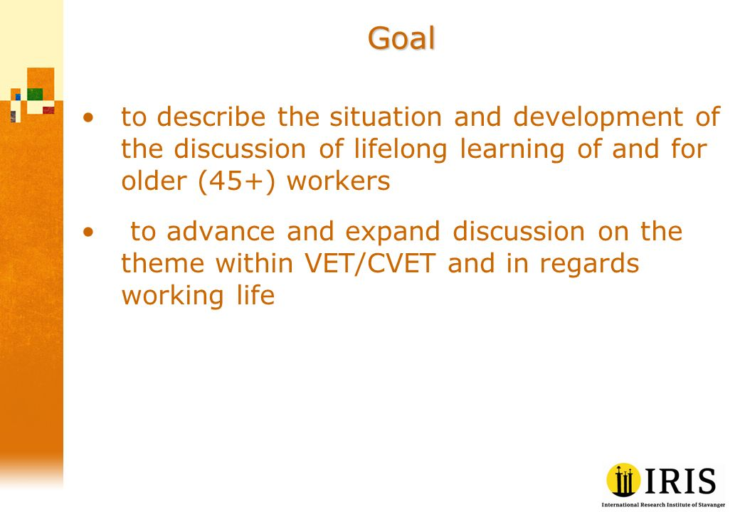 Goal to describe the situation and development of the discussion of lifelong learning of and for older (45+) workers to advance and expand discussion on the theme within VET/CVET and in regards working life