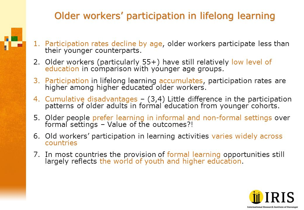 Older workers participation in lifelong learning 1.Participation rates decline by age, older workers participate less than their younger counterparts.