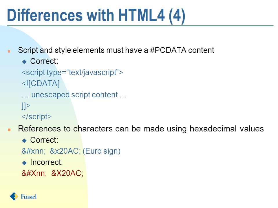n Script and style elements must have a #PCDATA content u Correct: <![CDATA[ … unescaped script content … ]]> n References to characters can be made u