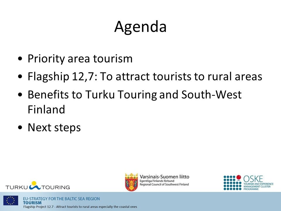 Agenda Priority area tourism Flagship 12,7: To attract tourists to rural areas Benefits to Turku Touring and South-West Finland Next steps