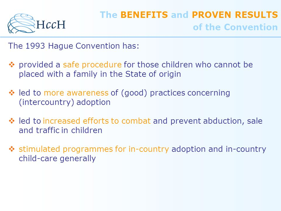 The 1993 Hague Convention has: provided a safe procedure for those children who cannot be placed with a family in the State of origin led to more awar