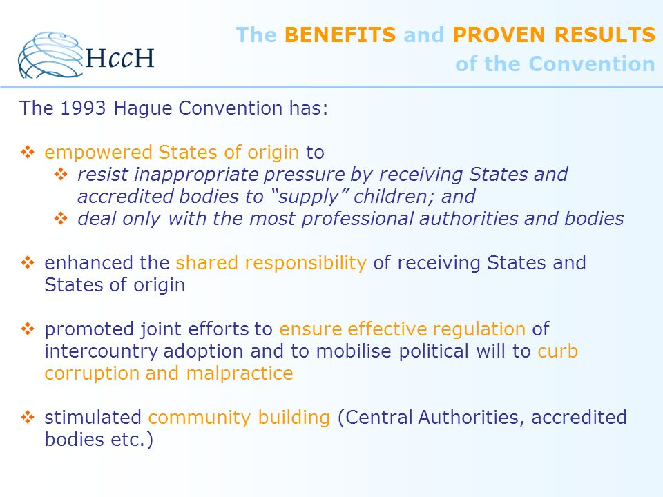 The 1993 Hague Convention has: empowered States of origin to resist inappropriate pressure by receiving States and accredited bodies to supply childre