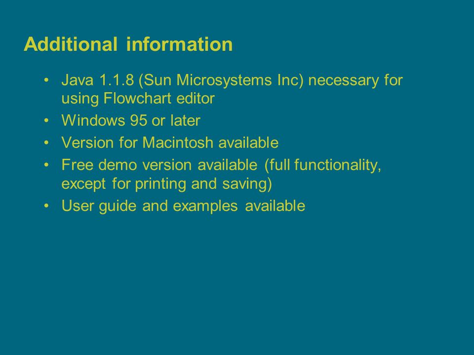 3 Additional information Java 1.1.8 (Sun Microsystems Inc) necessary for using Flowchart editor Windows 95 or later Version for Macintosh available Fr