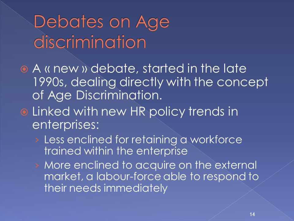 A « new » debate, started in the late 1990s, dealing directly with the concept of Age Discrimination.