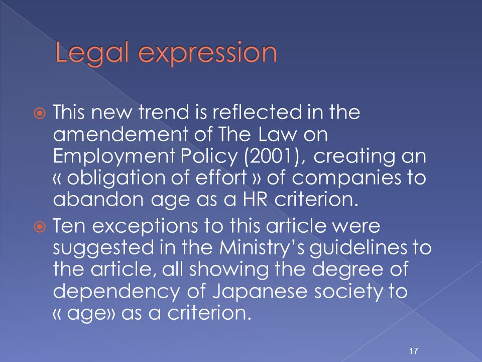 This new trend is reflected in the amendement of The Law on Employment Policy (2001), creating an « obligation of effort » of companies to abandon age as a HR criterion.