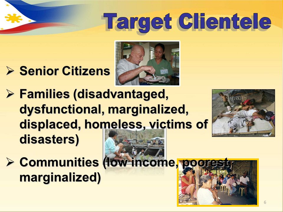 Senior Citizens Senior Citizens Families (disadvantaged, dysfunctional, marginalized, displaced, homeless, victims of disasters) Families (disadvantag