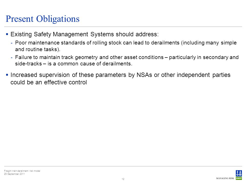 Freight train derailment risk model 29 September 2011 Present Obligations Existing Safety Management Systems should address: - Poor maintenance standards of rolling stock can lead to derailments (including many simple and routine tasks).