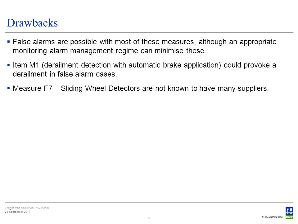 Freight train derailment risk model 29 September 2011 Drawbacks False alarms are possible with most of these measures, although an appropriate monitoring alarm management regime can minimise these.
