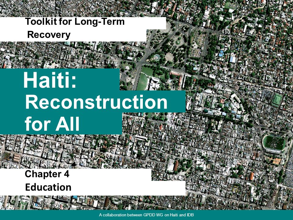 Chapter 1. Focus on Physical Environment 1 Haiti: Toolkit for Long-Term Reconstruction for All Recovery A collaboration between GPDD WG on Haiti and I