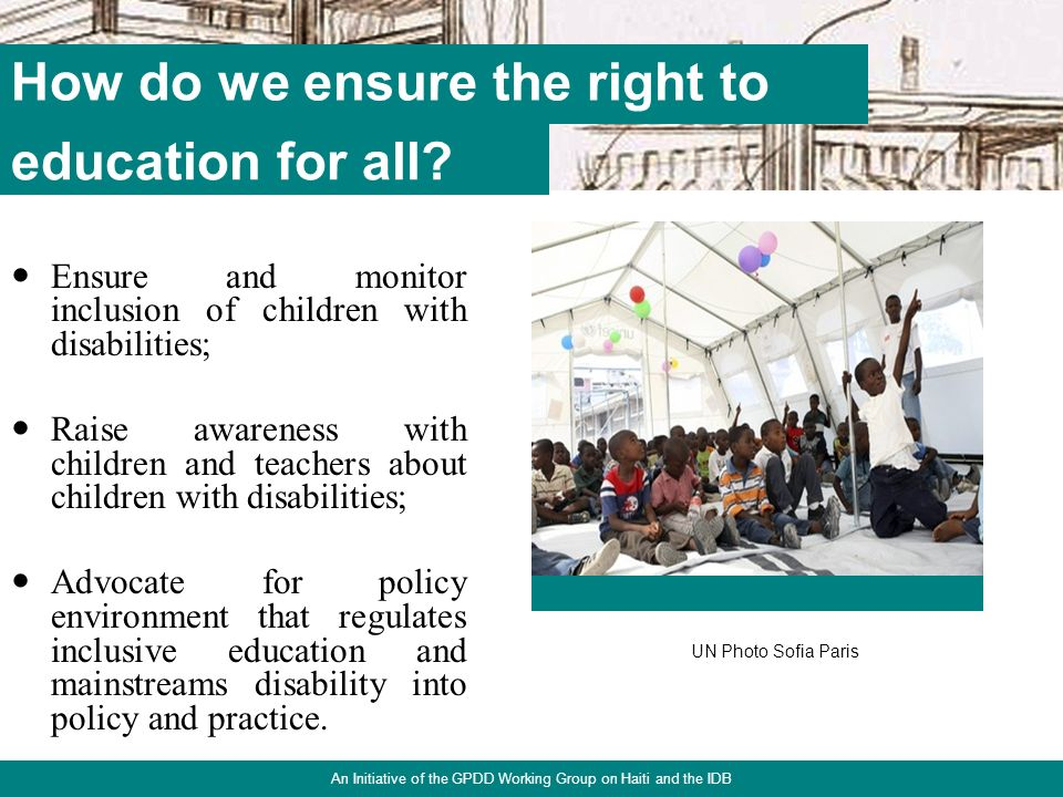 13 Ensure and monitor inclusion of children with disabilities; Raise awareness with children and teachers about children with disabilities; Advocate f