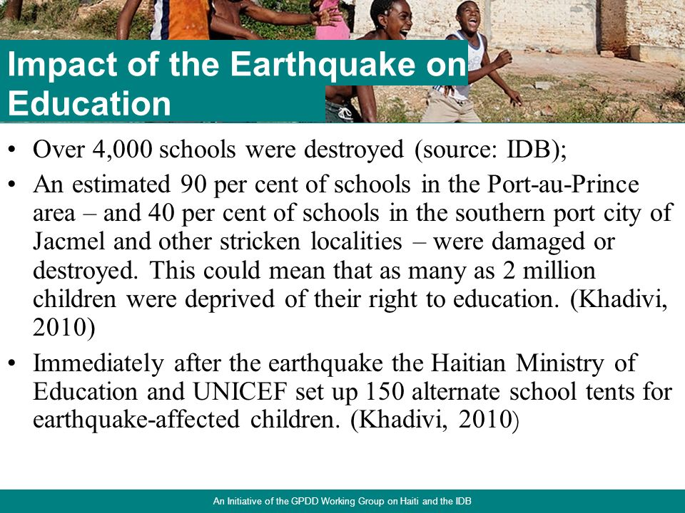5 Over 4,000 schools were destroyed (source: IDB); An estimated 90 per cent of schools in the Port-au-Prince area – and 40 per cent of schools in the