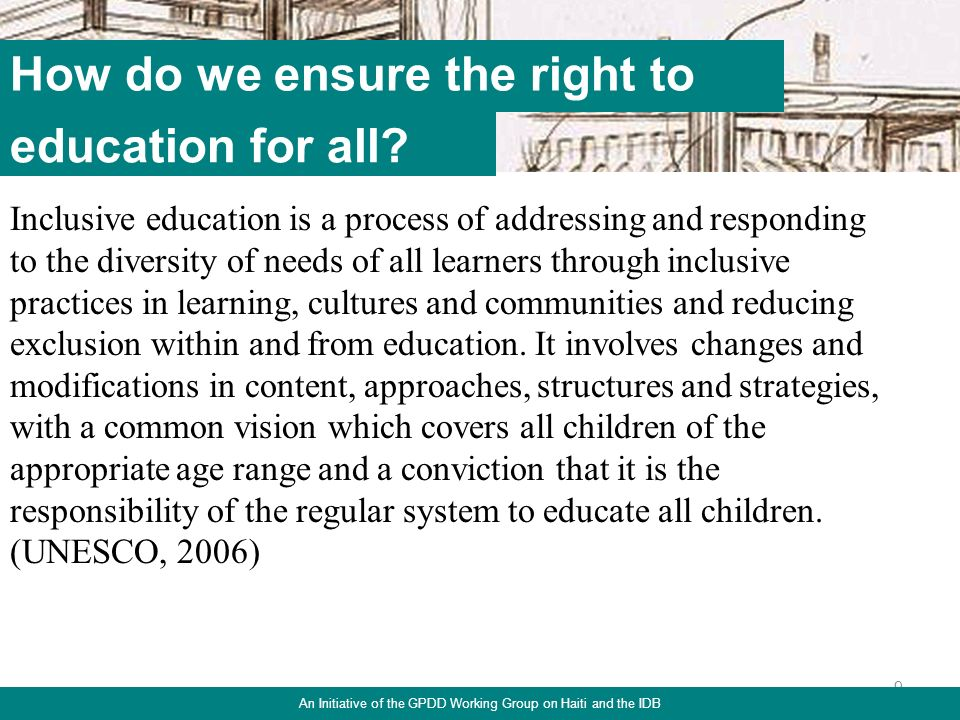 9 How do we ensure the right to Inclusive education is a process of addressing and responding to the diversity of needs of all learners through inclus