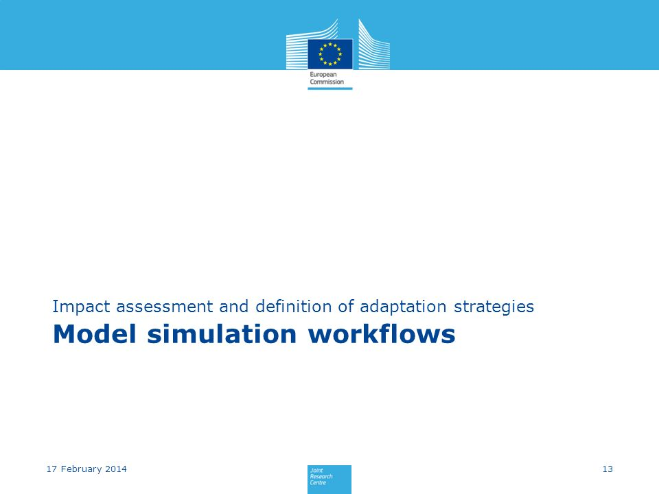 Model simulation workflows Impact assessment and definition of adaptation strategies 1317 February 2014