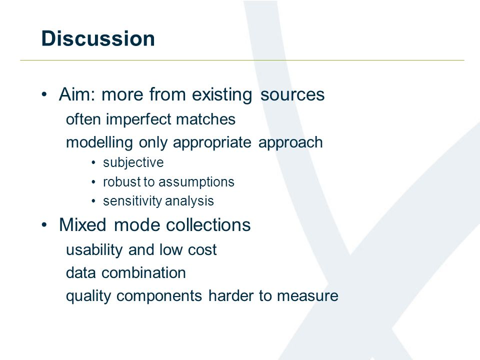 Discussion Aim: more from existing sources often imperfect matches modelling only appropriate approach subjective robust to assumptions sensitivity an