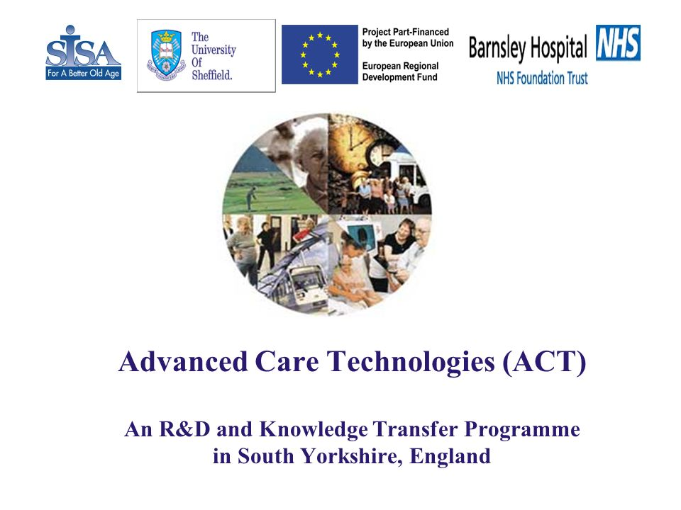 Advanced Care Technologies (ACT) An R&D and Knowledge Transfer Programme in South Yorkshire, England