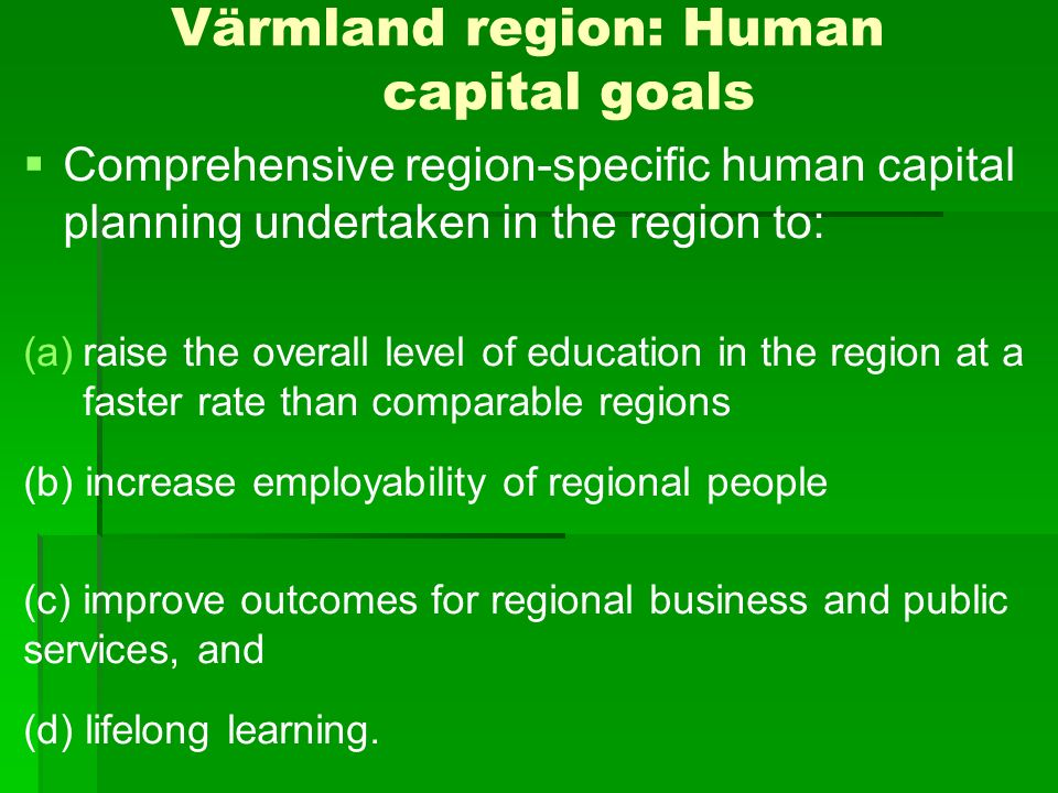 Comprehensive region-specific human capital planning undertaken in the region to: (a) (a)raise the overall level of education in the region at a faster rate than comparable regions (b) increase employability of regional people (c) improve outcomes for regional business and public services, and (d) lifelong learning.