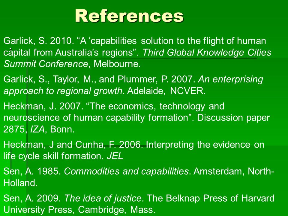 References. Garlick, S. 2010. A capabilities solution to the flight of human capital from Australias regions. Third Global Knowledge Cities Summit Con