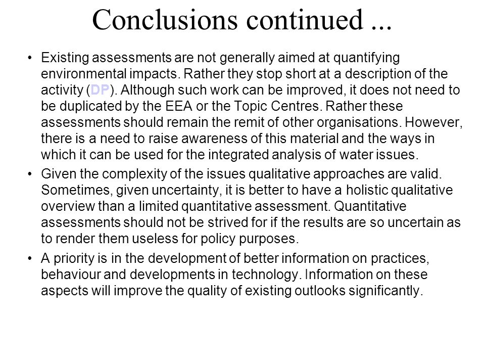 Conclusions continued... Existing assessments are not generally aimed at quantifying environmental impacts. Rather they stop short at a description of