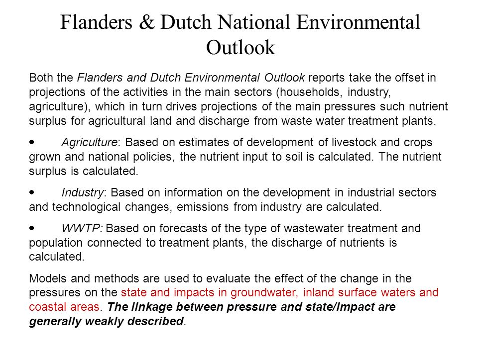 Flanders & Dutch National Environmental Outlook Both the Flanders and Dutch Environmental Outlook reports take the offset in projections of the activities in the main sectors (households, industry, agriculture), which in turn drives projections of the main pressures such nutrient surplus for agricultural land and discharge from waste water treatment plants.
