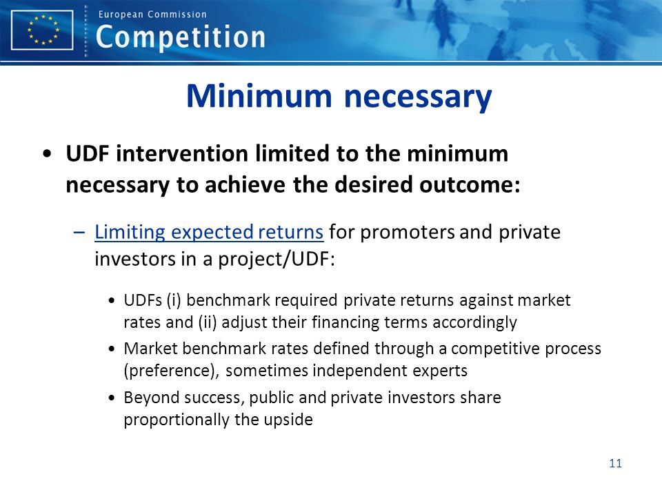 11 Minimum necessary UDF intervention limited to the minimum necessary to achieve the desired outcome: –Limiting expected returns for promoters and pr