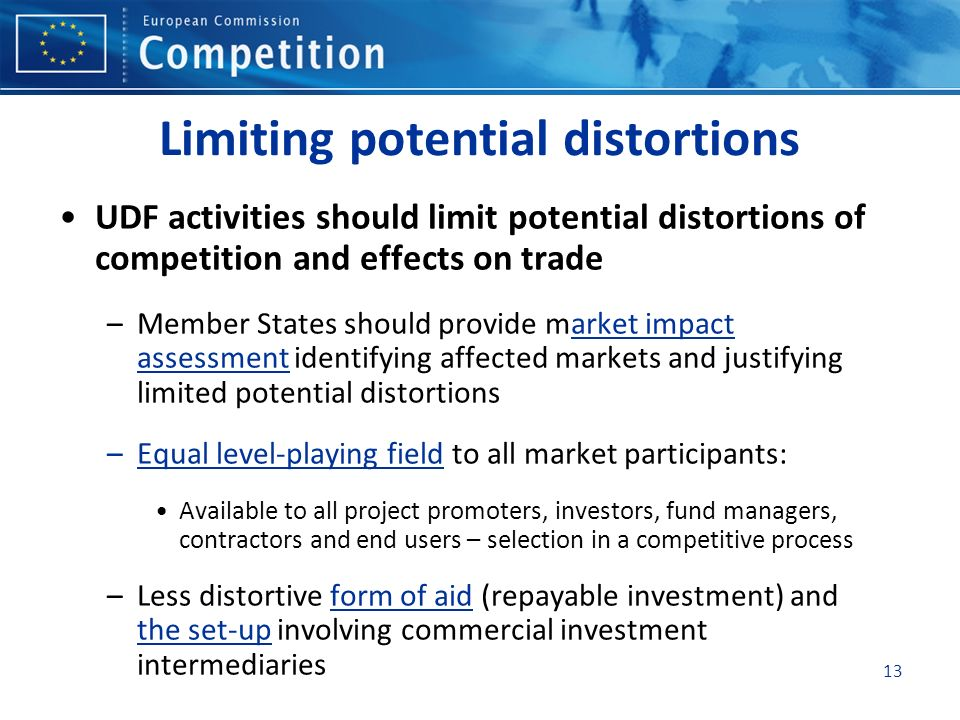 13 Limiting potential distortions UDF activities should limit potential distortions of competition and effects on trade –Member States should provide