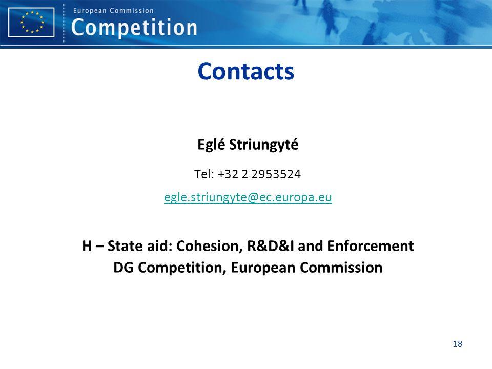 18 Contacts Eglé Striungyté Tel: +32 2 2953524 egle.striungyte@ec.europa.eu H – State aid: Cohesion, R&D&I and Enforcement DG Competition, European Commission