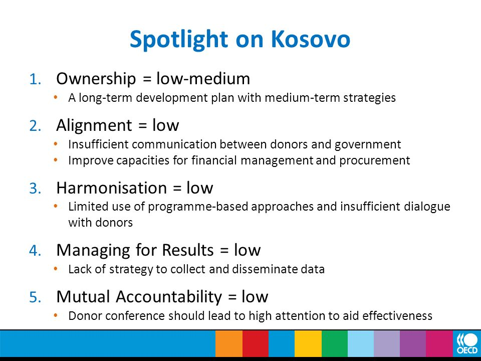 Spotlight on Kosovo 1. Ownership = low-medium A long-term development plan with medium-term strategies 2. Alignment = low Insufficient communication b