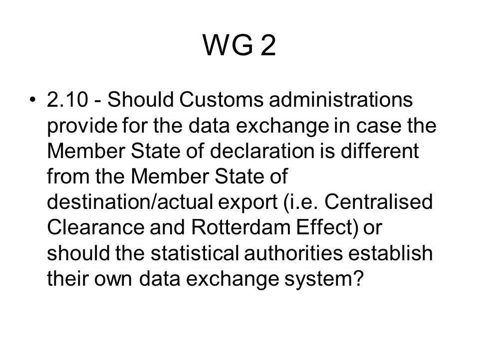 WG 2 2.10 - Should Customs administrations provide for the data exchange in case the Member State of declaration is different from the Member State of destination/actual export (i.e.
