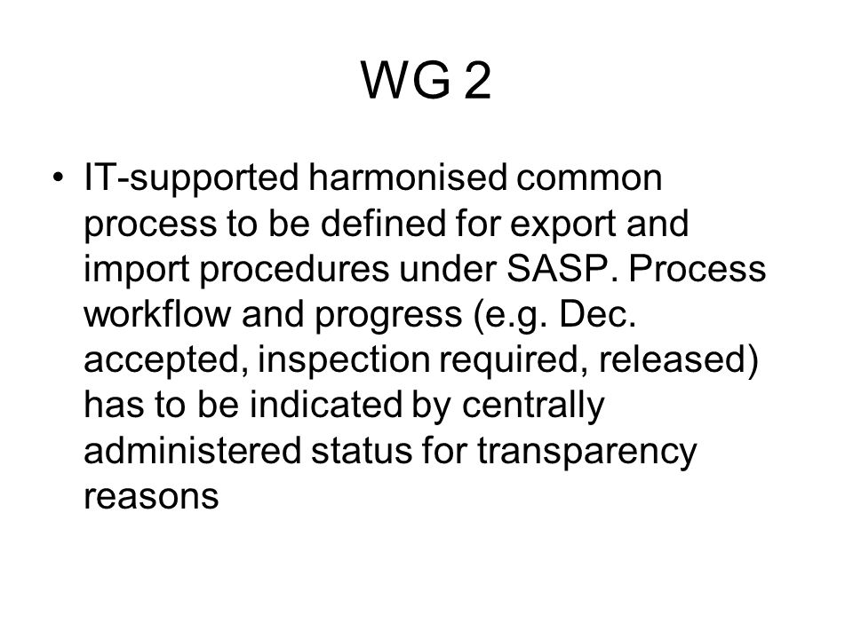 WG 2 Common harmonised messages have to be defined to ensure they can be instantly processed in the IT-system of the other involved MS.