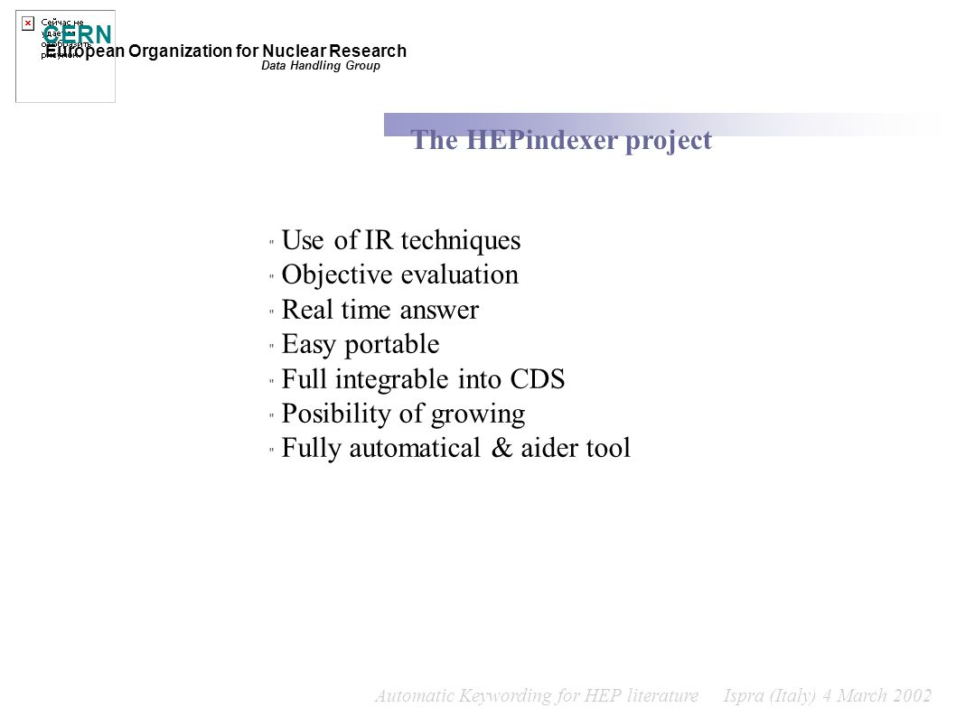 CERN European Organization for Nuclear Research The HEPindexer project Data Handling Group Automatic Keywording for HEP literature Ispra (Italy) 4 Mar