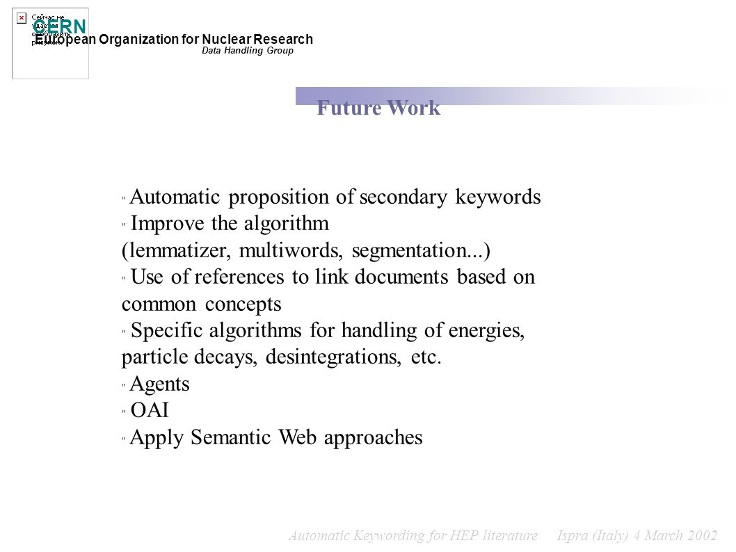 Automatic Keywording for HEP literature Ispra (Italy) 4 March 2002 CERN European Organization for Nuclear Research Data Handling Group Future Work