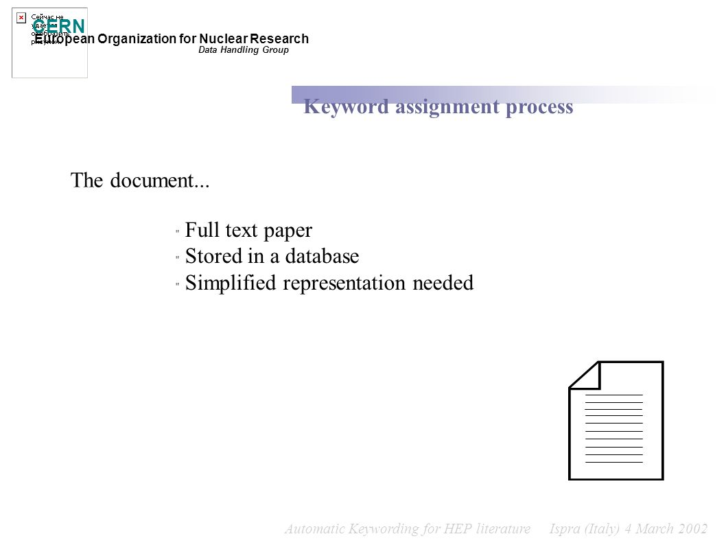 Automatic Keywording for HEP literature Ispra (Italy) 4 March 2002 CERN European Organization for Nuclear Research Keyword assignment process Data Han