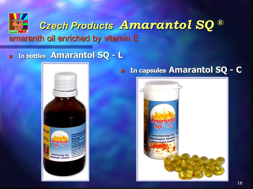 9 Czech Products Amarantol SQ ® amaranth oil enriched by vitamin E Czech Products Amarantol SQ ® amaranth oil enriched by vitamin E In bottles Amarantol SQ - L In bottles Amarantol SQ - L In capsules Amarantol SQ - C In capsules Amarantol SQ - C 16