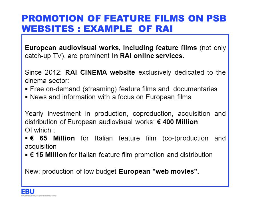 PROMOTION OF FEATURE FILMS ON PSB WEBSITES : EXAMPLE OF RAI European audiovisual works, including feature films (not only catch-up TV), are prominent in RAI online services.