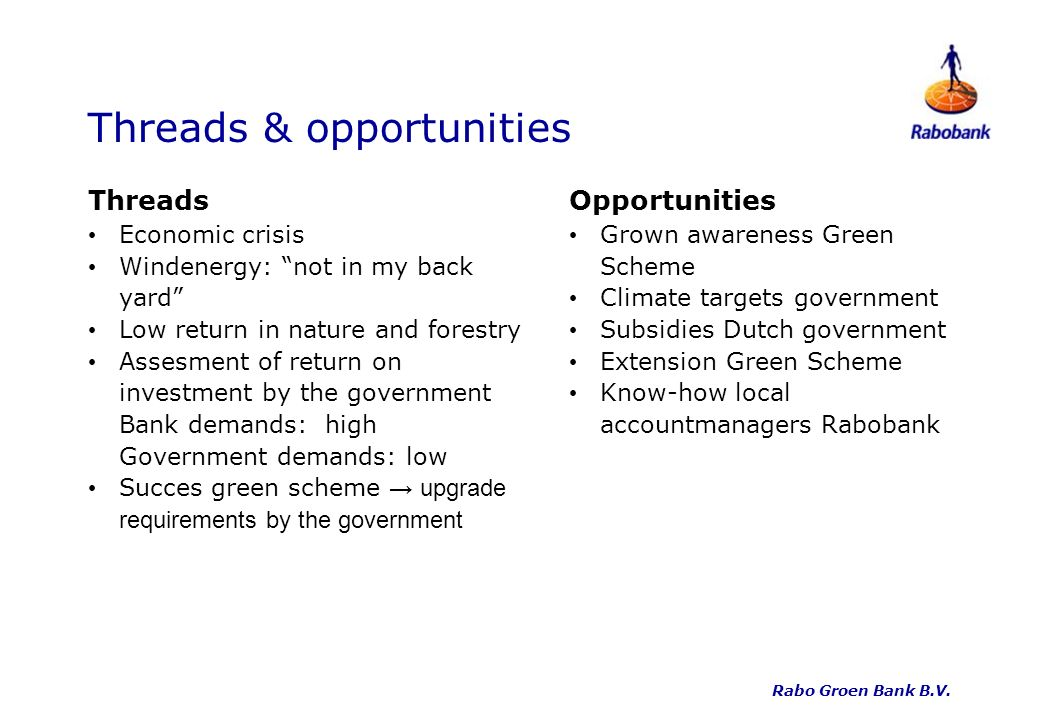 Threads & opportunities Threads Economic crisis Windenergy: not in my back yard Low return in nature and forestry Assesment of return on investment by
