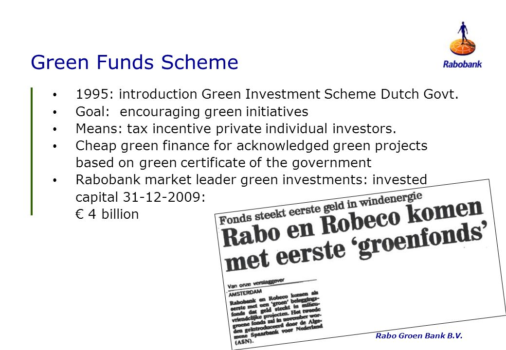 Green Funds Scheme 1995: introduction Green Investment Scheme Dutch Govt. Goal: encouraging green initiatives Means: tax incentive private individual