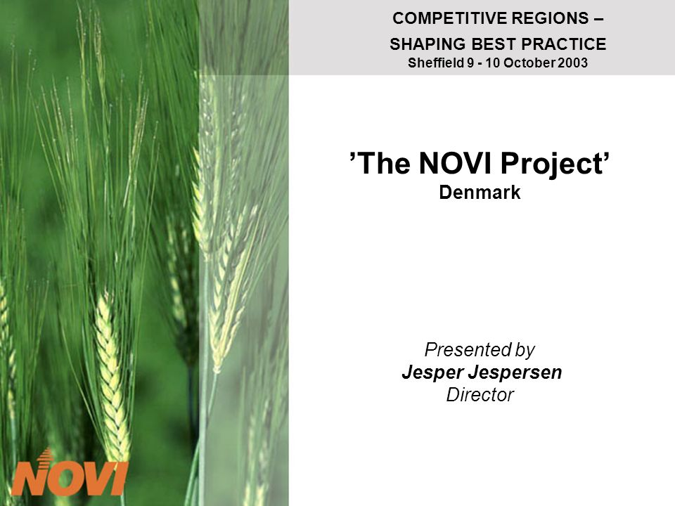 COMPETITIVE REGIONS – SHAPING BEST PRACTICE Sheffield 9 - 10 October 2003 The NOVI Project Denmark Presented by Jesper Jespersen Director