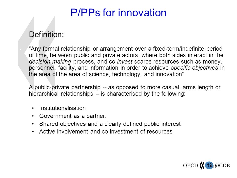 19 P/PPs for innovation Definition: Any formal relationship or arrangement over a fixed-term/indefinite period of time, between public and private act